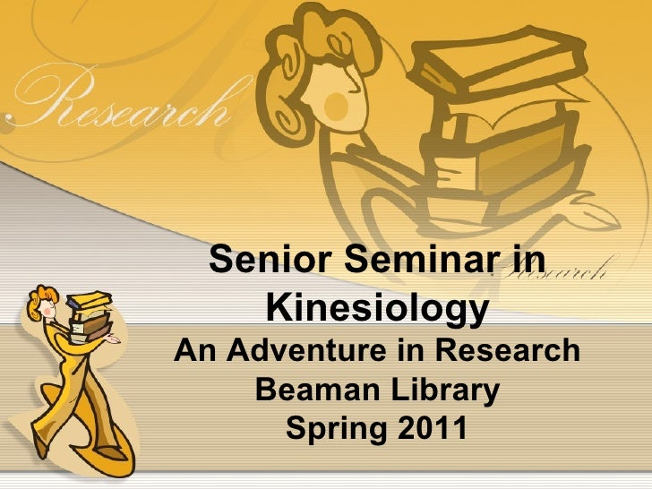Senior Seminar in Kinesiology An Adventure in Research Beaman Library Spring 2011
