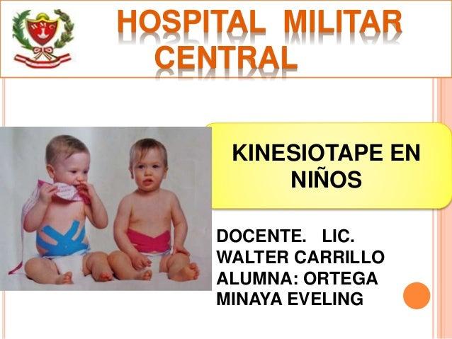 HOSPITAL MILITAR  CENTRAL  KINESIOTAPE EN  NIÑOS  DOCENTE. LIC.  WALTER CARRILLO  ALUMNA: ORTEGA  MINAYA EVELING