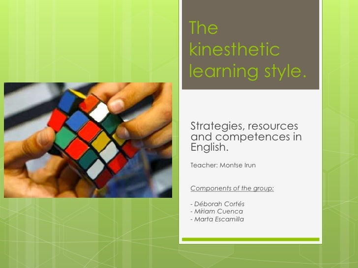 The kinesthetic learning style.<br />Strategies, resources and competences in English.<br />Teacher: Montse Irun<br />Comp...