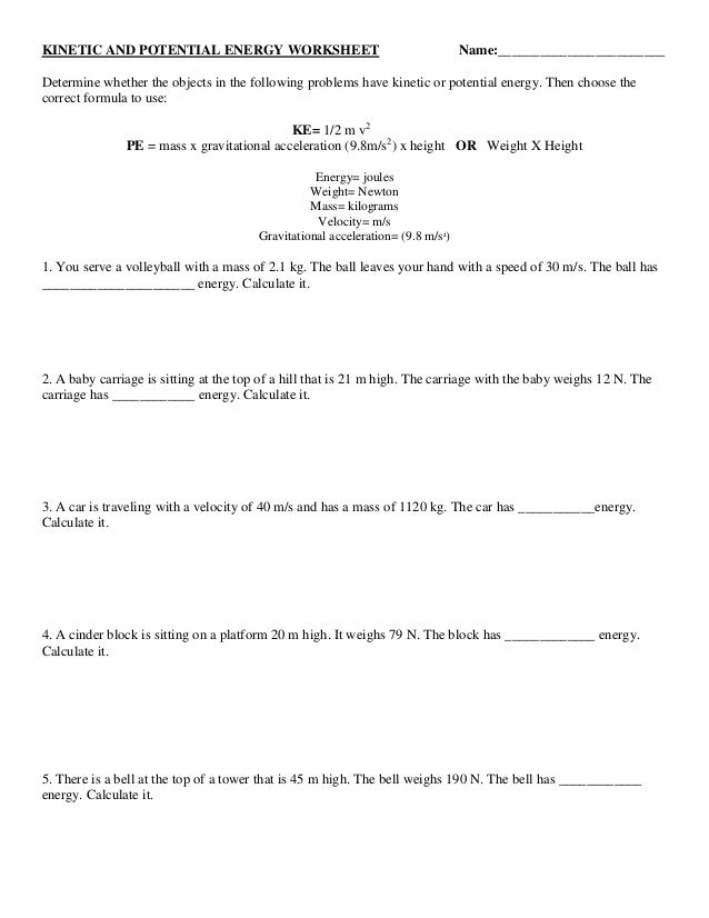 KINETIC AND POTENTIAL ENERGY WORKSHEET Name:________________________ Determine whether the objects in the following proble...
