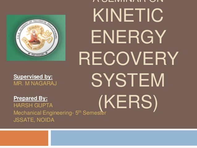 A SEMINAR ON                         KINETIC                         ENERGY                        RECOVERYSupervised by:M...