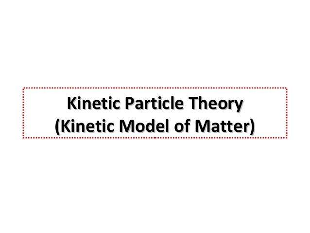 Kinetic Particle Theory (Kinetic Model of Matter)