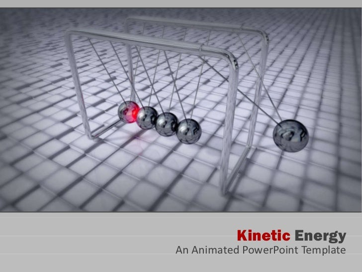 Kinetic   Energy An Animated PowerPoint Template