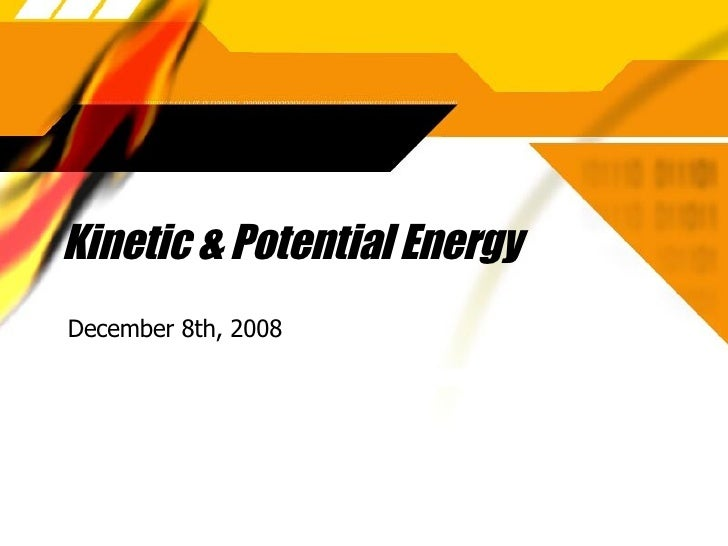 Kinetic & Potential Energy December 8th, 2008
