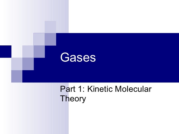 Gases Part 1: Kinetic Molecular Theory