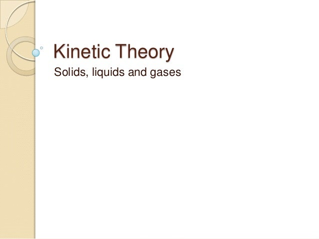 kinetic theory lab The kinetic-molecular theory states that a collection of gas molecules' average kinetic energy has a specific value at any given temperature in this activity, you will study how temperature and gas particle mass affect the frequency distribution of gas particle speeds.