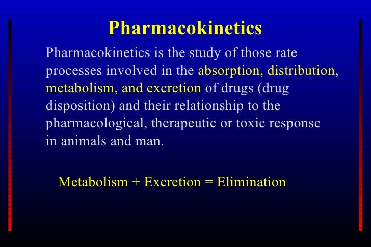 Pharmacokinetics <ul><li>Pharmacokinetics is the study of those rate processes involved in the  absorption, distribution ,...