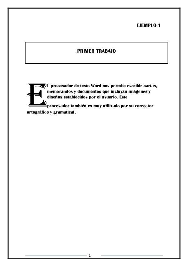 1 EJEMPLO 1 PRIMER TRABAJO L procesador de texto Word nos permite escribir cartas, memorandos y documentos que incluyan im...