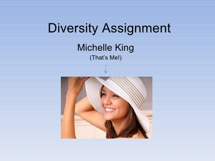 Diversity Assignment Michelle King (That's Me!)