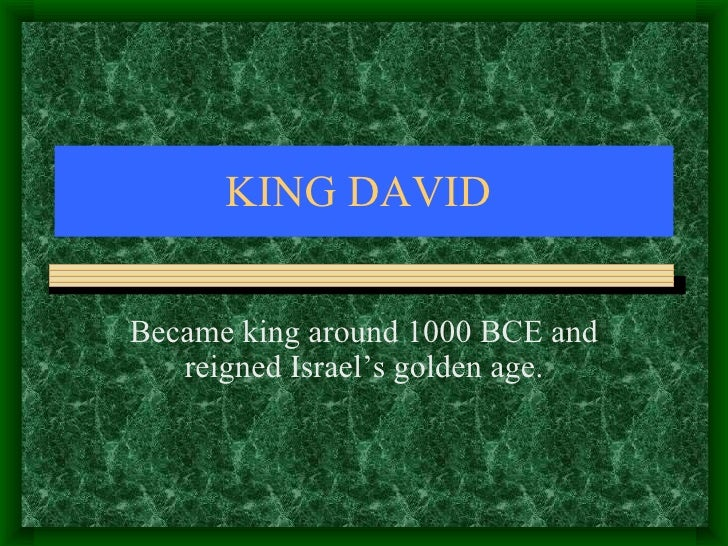 KING DAVID  Became king around 1000 BCE and reigned Israel's golden age.