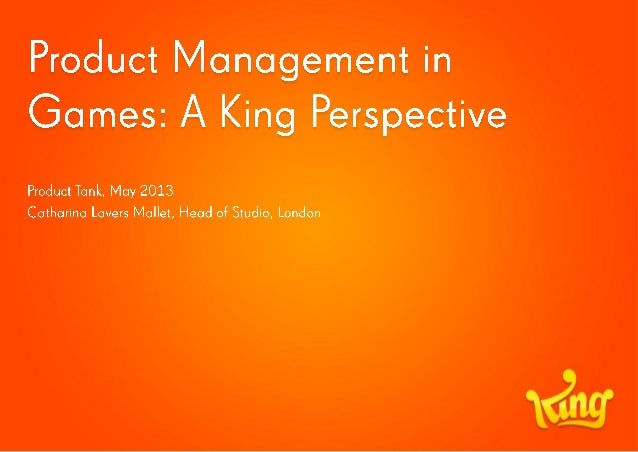 Product Management in Games a King presepective - Catharina Lavers Mallet