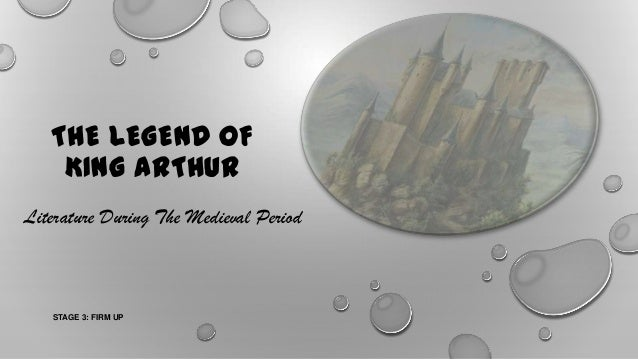 THE LEGEND OF KING ARTHUR Literature During The Medieval Period STAGE 3: FIRM UP