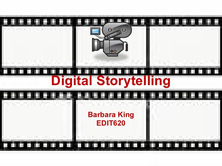 Digital Storytelling Barbara King EDIT620