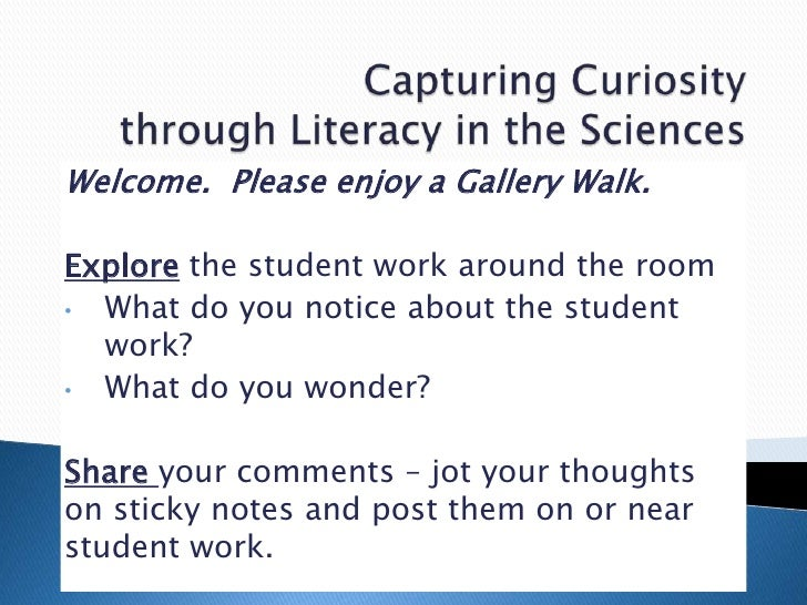 Welcome. Please enjoy a Gallery Walk.Explore the student work around the room• What do you notice about the student  work?...