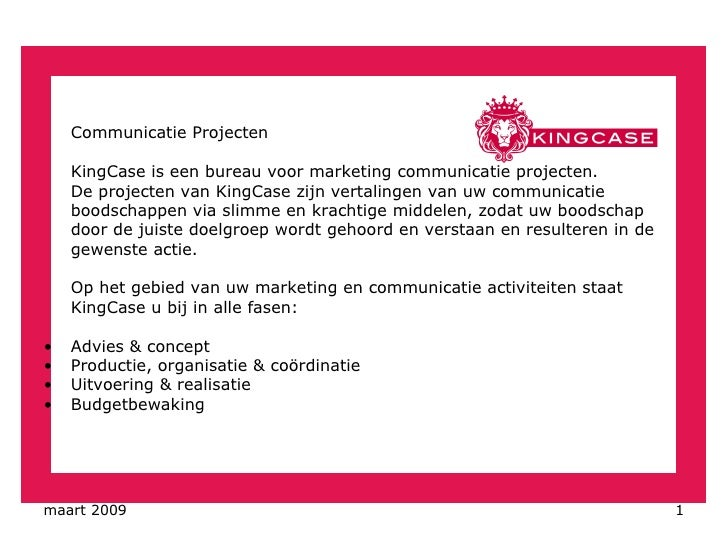 <ul><li>Communicatie Projecten </li></ul><ul><li>KingCase is een bureau voor marketing communicatie projecten.  </li></ul>...