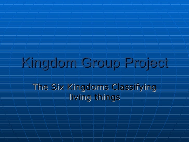 Kingdom Group Project The Six Kingdoms Classifying living things