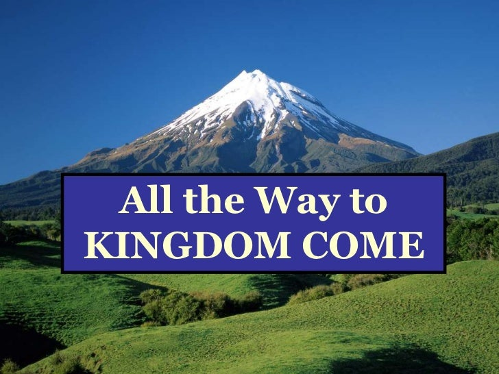 All the Way to KINGDOM COME<br />