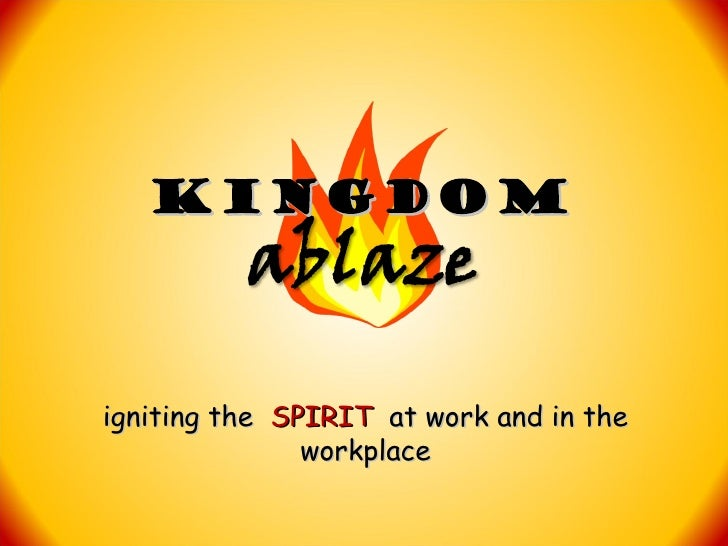 KINGDOMigniting the SPIRIT at work and in the               workplace