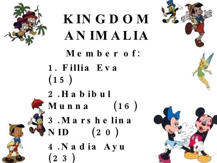 KINGDOM ANIMALIA Member of: 1. Fillia Eva (15) 2.Habibul Munna (16) 3.Marshelina NID (20) 4.Nadia Ayu (23) 5.Nurul Millati...