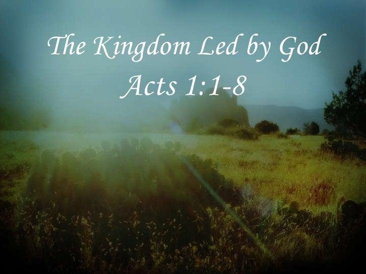 The Kingdom Led by God <ul><li>Acts 1:1-8 </li></ul>
