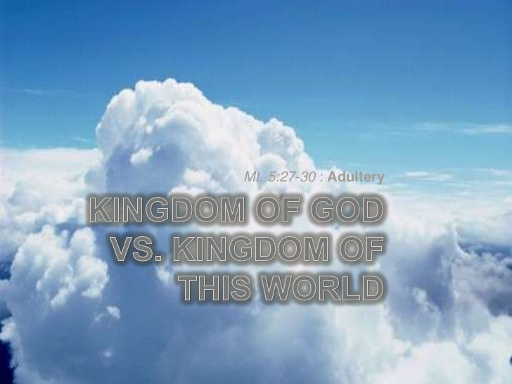 Kingdom of God vs. Kingdom of this World <br />Mt. 5:27-30 : Adultery<br />