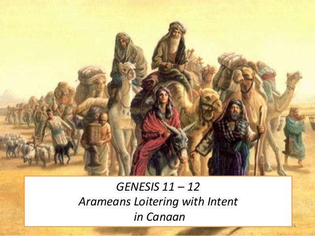 GENESIS 11 – 12 Arameans Loitering with Intent in Canaan 1
