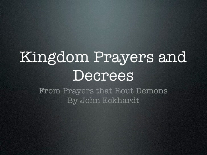 Kingdom Prayers and      Decrees  From Prayers that Rout Demons        By John Eckhardt