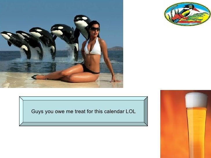 Guys you owe me treat for this calendar LOL