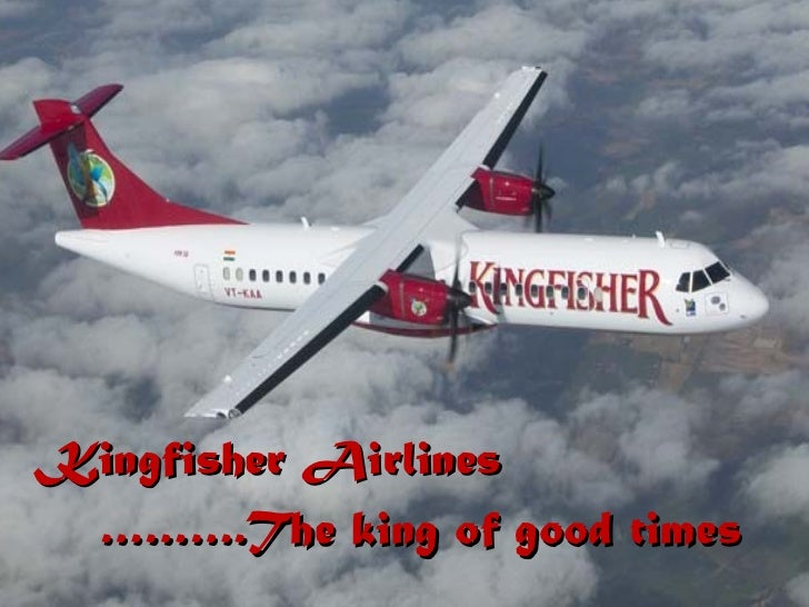 Kingfisher Airlines ……… .The king of good times