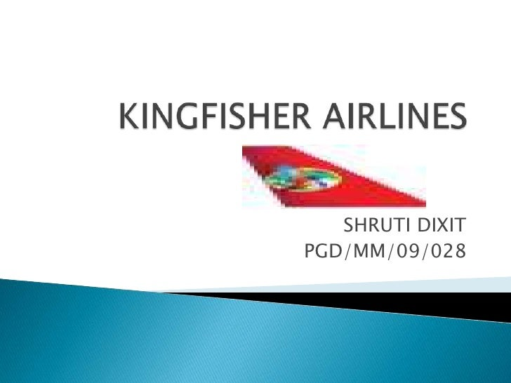 KINGFISHER AIRLINES<br />SHRUTI DIXIT<br />PGD/MM/09/028<br />