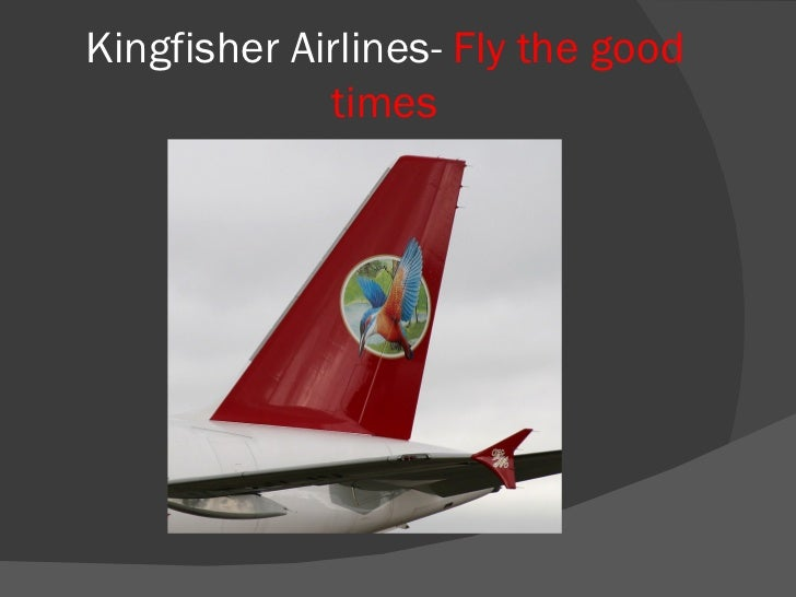 Kingfisher Airlines- Fly the good             times