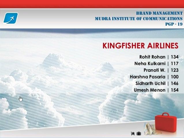 Brand Management MUDRA INSTITUTE OF COMMUNICATIONS PGP - 19  KINGFISHER AIRLINES Rohit Rohan | 134 Neha Kulkarni | 117 Pra...