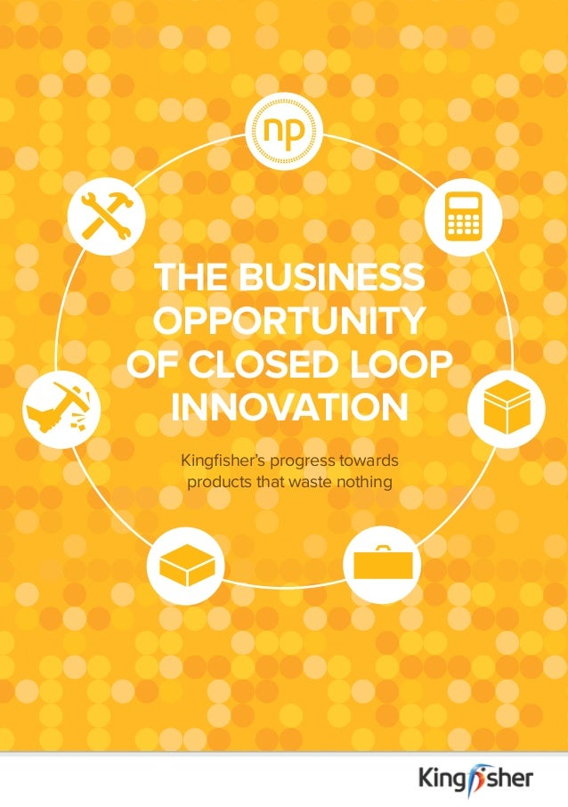THe business opportunity of closed loop innovation Kingfisher's progress towards products that waste nothing