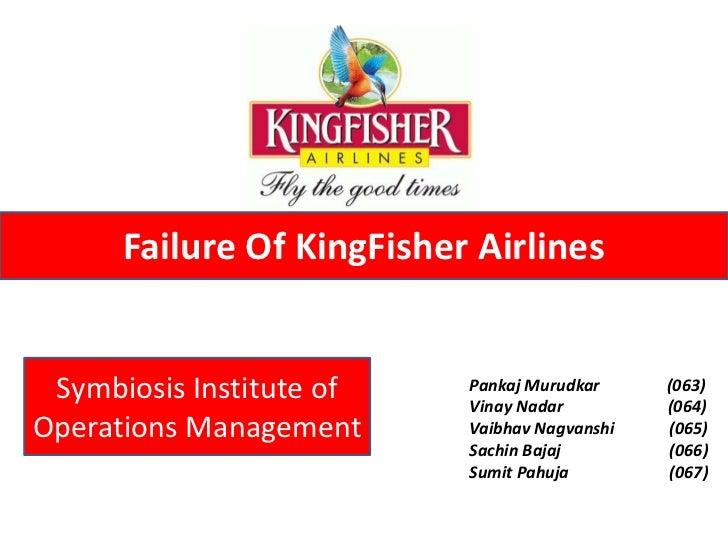 Failure Of KingFisher Airlines Symbiosis Institute of    Pankaj Murudkar                           Vinay Nadar            ...