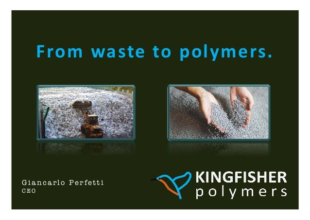 From	  waste	  to	  polymers.	  Giancarlo PerfettiCEO