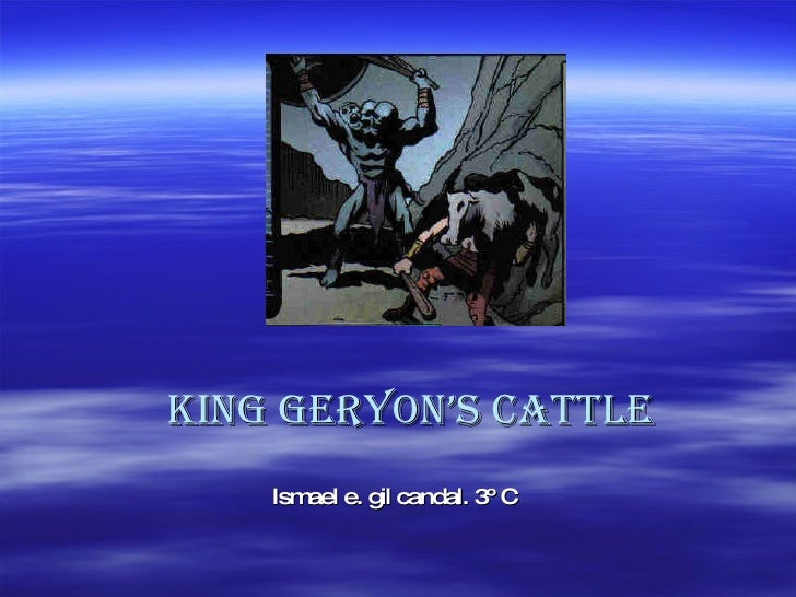 King geryon's cattle Ismael e. gil candal. 3º C