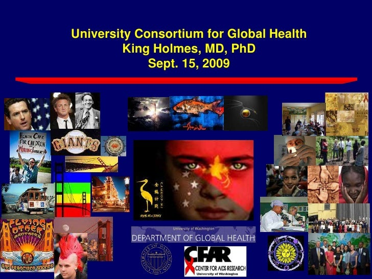 University Consortium for Global HealthKing Holmes, MD, PhDSept. 15, 2009  <br />