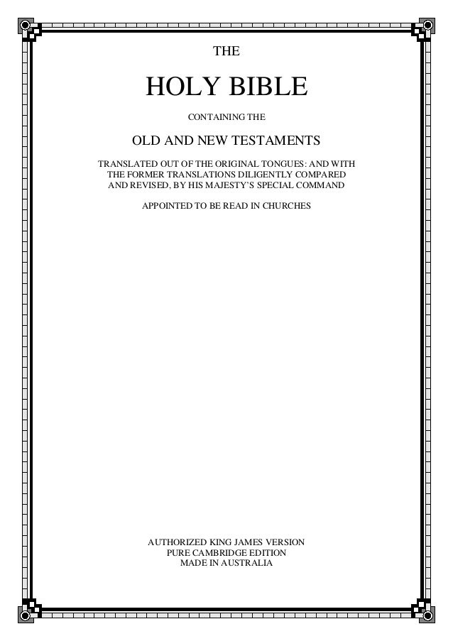 THE  HOLY BIBLE CONTAINING THE  OLD AND NEW TESTAMENTS TRANSLATED OUT OF THE ORIGINAL TONGUES: AND WITH THE FORMER TRANSLA...
