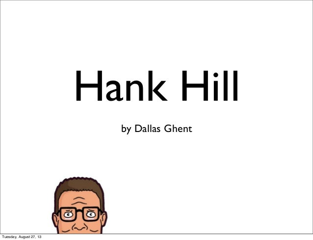 Hank Hill by Dallas Ghent Tuesday, August 27, 13