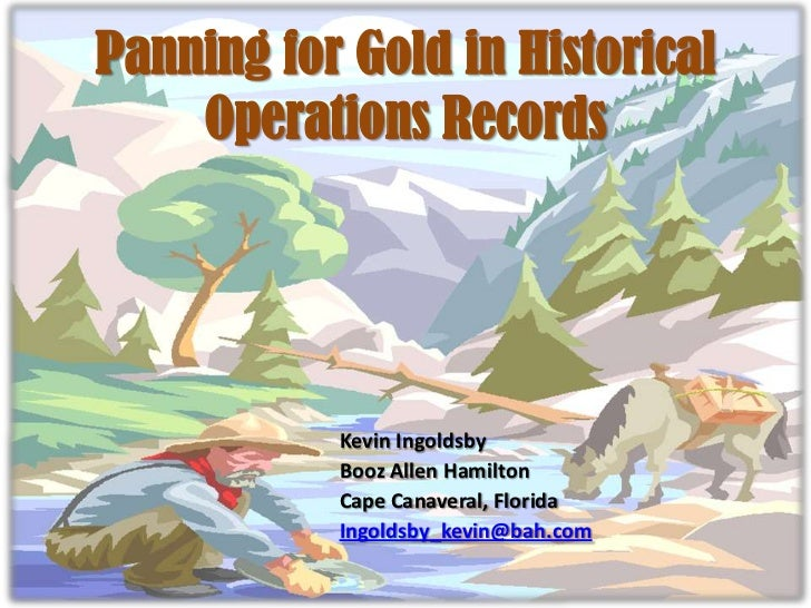 Panning for Gold in Historical    Operations Records           Kevin Ingoldsby           Booz Allen Hamilton           Cap...