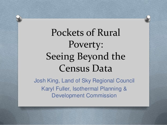 Pockets of RuralPoverty:Seeing Beyond theCensus DataJosh King, Land of Sky Regional CouncilKaryl Fuller, Isothermal Planni...
