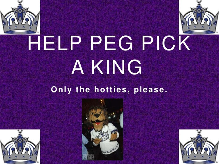 HELP PEG PICK A KING<br />Only the hotties, please.<br />