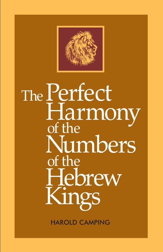 The  Perfect Harmony of the Numbers of the Hebrew Kings HAROLD CAMPING