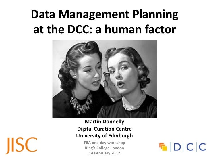 Data Management Planningat the DCC: a human factor           Martin Donnelly        Digital Curation Centre        Univers...