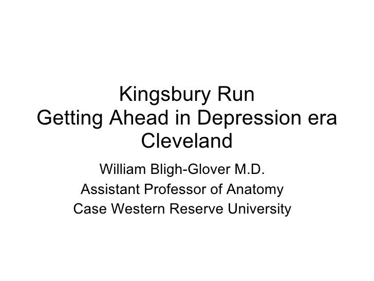 Kingsbury Run Getting Ahead in Depression era Cleveland William Bligh-Glover M.D. Assistant Professor of Anatomy Case West...