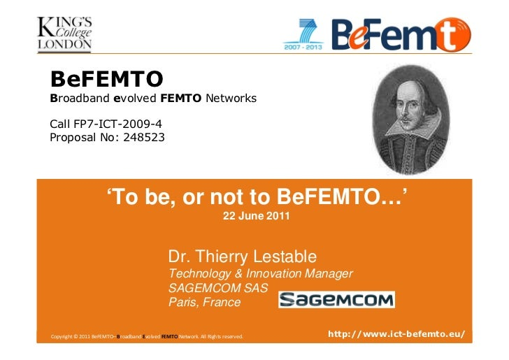 BeFEMTOBroadband evolved FEMTO NetworksCall FP7-ICT-2009-4Proposal No: 248523                       'To be, or not to BeFE...