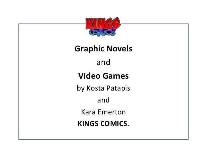 <ul><li>Graphic Novels </li></ul><ul><li>and </li></ul><ul><li>Video Games </li></ul><ul><li>by Kosta Patapis </li></ul><u...