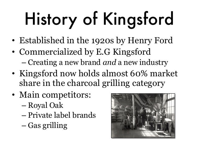 kingsford charcoal case analysis Kingsford case study the case study revealed that charcoal grilles and gas grilles have different needs and various reasons to buy a charcoal or gas grill.