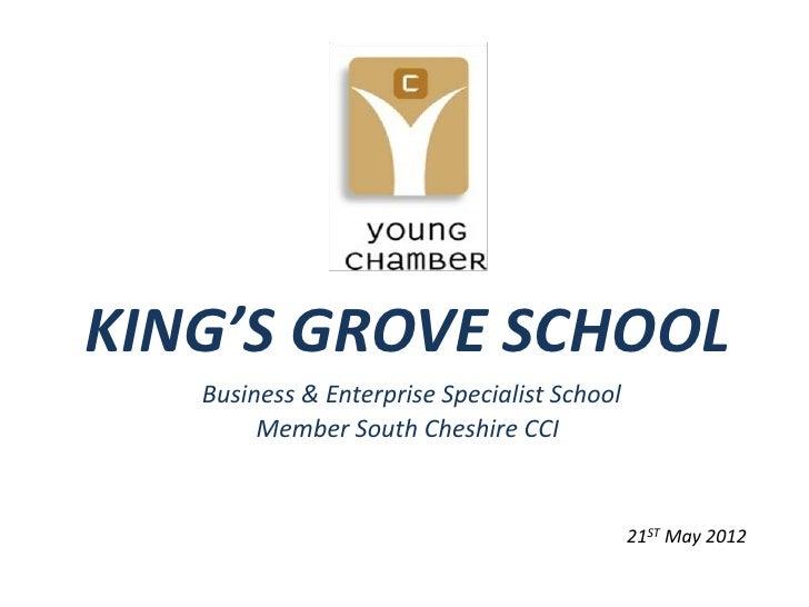 KING'S GROVE SCHOOL   Business & Enterprise Specialist School        Member South Cheshire CCI                            ...