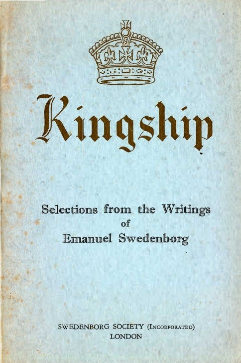 Kingship selections-from-the-writings-of-emanuel-swedenborg-c.a.hall-swedenborg society-1937